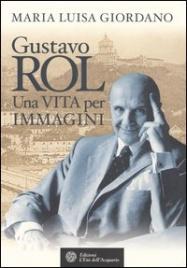 GUSTAVO ROL - UNA VITA PER IMMAGINI di Maria Luisa Giordano
