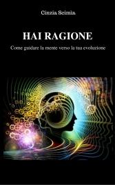 HAI RAGIONE (EBOOK) Come guidare la mente verso la tua evoluzione di Cinzia Scimìa
