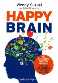 HAPPY BRAIN Più intelligenti, più attivi, più felici: il metodo che risveglia e potenzia la mente di Wendy Suzuki, Billie Fitzpatrick