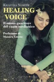 HEALING VOICE Il suono guaritore del canto medianico di Krisztina Nemeth