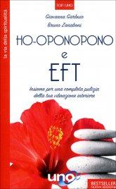 HO-OPONOPONO E EFT Insieme per una completa pulizia della tua vibrazione interiore di Bruno Zanaboni, Giovanna Garbuio