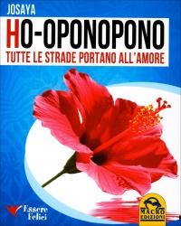 HO-OPONOPONO - TUTTE LE STRADE PORTANO ALL'AMORE di SaYa, Giovanna Garbuio