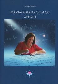 HO VIAGGIATO CON GLI ANGELI di Luciana Ferrari