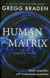 HUMAN MATRIX (EBOOK) Studi scientifici sull'evoluzione quantica di Gregg Braden
