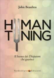 HUMAN TUNING Il suono dei Diapason che guarisce di John Beaulieu