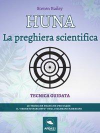 HUNA - LA PREGHIERA SCIENTIFICA (EBOOK) Tecnica guidata di Steven Bailey
