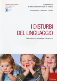 I DISTURBI DEL LINGUAGGIO Caratteristiche, valutazione, trattamento di Luigi Marotta, Maria Cristina Caselli