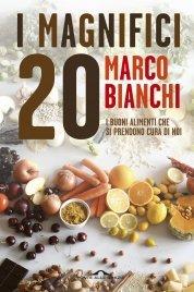 I MAGNIFICI 20 (EBOOK) I buoni alimenti che si prendono cura di noi di Marco Bianchi