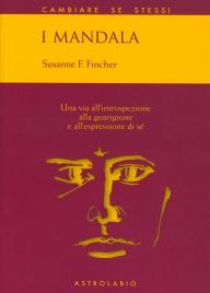 I MANDALA Una via all'introspezione, alla guarigione e all'espressione di sè di Susanne F. Fincher
