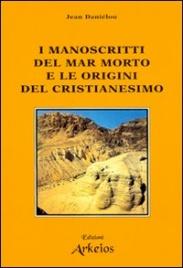 I MANOSCRITTI DEL MAR MORTO E LE ORIGINI DEL CRISTIANESIMO di Jean Danielou