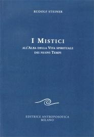 I MISTICI All'alba della vita spirituale dei nuovi tempi di Rudolf Steiner