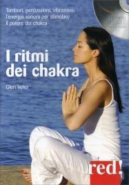 I RITMI DEI CHAKRA Tamburi, percussioni, vibrazioni: l'energia sonora per stimolare il potere dei chakra di Glen Velez