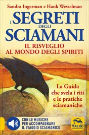I SEGRETI DEGLI SCIAMANI - IL RISVEGLIO AL MONDO DEGLI SPIRITI - CON CD ALLEGATO La guida che svela i riti e le pratiche sciamaniche di Sandra Ingerman, Hank Wesselman