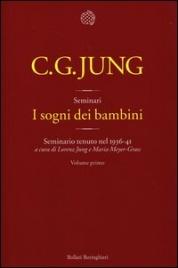 I SOGNI DEI BAMBINI - VOL. 1 Seminario tenuto nel 1936-41 di Carl Gustav Jung