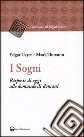 I SOGNI Risposte di oggi alle domande di domani di Edgar Cayce, Mark Thurston