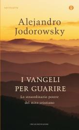 I VANGELI PER GUARIRE (EBOOK) Lo straordinario potere del mito cristiano di Alejandro Jodorowsky