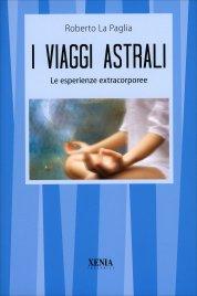 I VIAGGI ASTRALI Le esperienze extracorporee di Roberto La Paglia