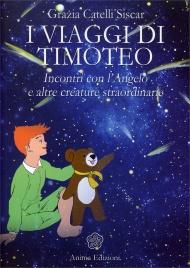 I VIAGGI DI TIMOTEO Incontri con l'Angelo e altre creature straordinarie di Grazia Catelli Siscar