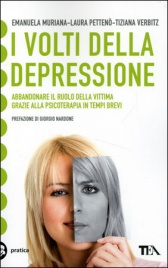 I VOLTI DELLA DEPRESSIONE Abbandonare il ruolo della vittima grazie alla psicoterapia in tempi brevi di Emanuela Muriana, Laura Pettenò, Tiziana Verbitz