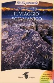 IL VIAGGIO SCIAMANICO (CON CD ALLEGATO) Una guida introduttiva di Sandra Ingerman
