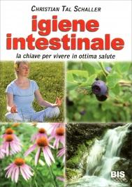 IGIENE INTESTINALE La chiave per vivere in ottima salute di Christian Tal Schaller