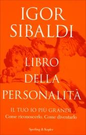 LIBRO DELLA PERSONALITà Il tuo io più grande - Come riconoscerlo. Come diventarlo di Igor Sibaldi