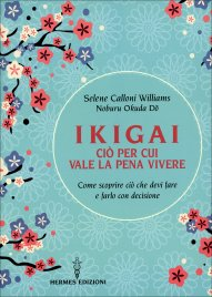 IKIGAI. CIò PER CUI VALE LA PENA VIVERE Come scoprire ciò che devi fare e farlo con decisione di Selene Calloni Williams, Noburu Okuda Do