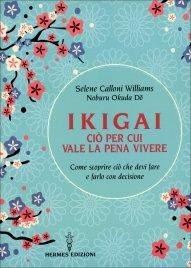 IKIGAI. CIò PER CUI VALE LA PENA VIVERE Come scoprire ciò che devi fare e farlo con decisione di Selene Calloni Williams, Noburu Okuda Do