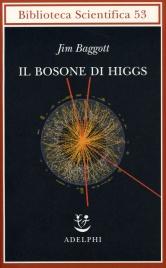 """IL BOSONE DI HIGGS L'Invenzione e la Scoperta della """"Particella di Dio"""" di Jim Baggott"""