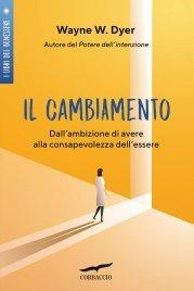 IL CAMBIAMENTO (EBOOK) Dall'ambizione di avere alla consapevolezza di essere di Wayne W. Dyer