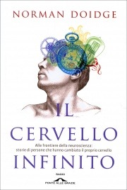 IL CERVELLO INFINITO Alle frontiere della neuroscienza: storie di persone che hanno cambiato il proprio cervello di Norman Doidge