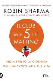 IL CLUB DELLE 5 DEL MATTINO Inizia presto la giornata. Dai una svolta alla tua vita di Robin Sharma