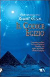IL CODICE EGIZIO Un mistero svelato: il Grande Progetto Unitario che legava le piramidi dell'Antico Egitto di Robert Bauval