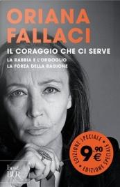 IL CORAGGIO CHE CI SERVE La Rabbia e l'Orgoglio - La Forza della Ragione di Oriana Fallaci