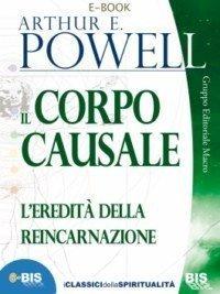 IL CORPO CAUSALE (EBOOK) L'eredità della reincarnazione di Arthur E. Powell