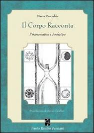 IL CORPO RACCONTA Psicosomatica e archetipo di Maria Pusceddu