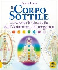IL CORPO SOTTILE La grande enciclopedia dell'anatomia energetica di Cyndi Dale