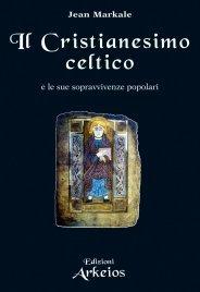 IL CRISTIANESIMO CELTICO E LE SUE SOPRAVVIVENZE POPOLARI (EBOOK) di Jean Markale