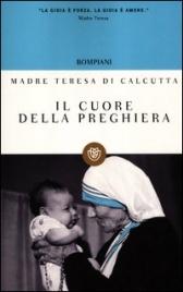 IL CUORE DELLA PREGHIERA di Madre Teresa