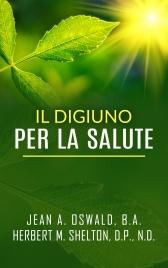IL DIGIUNO PER LA SALUTE (EBOOK) di Jean Oswald, Herbert Shelton