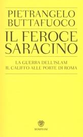 IL FEROCE SARACINO La guerra dell'Islam. Il califfo alle porte di Roma di Pietrangelo Buttafuoco
