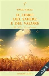 IL LIBRO DEL SAPERE E DEL VALORE (EBOOK) Un libro canalizzato di Paul Selig