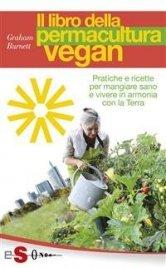 IL LIBRO DELLA PERMACULTURA VEGAN (EBOOK) Pratiche e ricette per mangiare sano di Graham Burnett