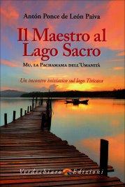 IL MAESTRO AL LAGO SACRO Mu, la Pachamama dell'umanità di Anton Ponce de Leon Paiva