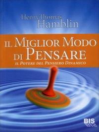 IL MIGLIOR MODO DI PENSARE Il potere di un giusto modo di pensare di Henry Thomas Hamblin