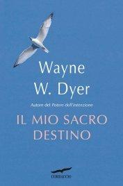 IL MIO SACRO DESTINO (EBOOK) di Wayne W. Dyer