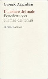 IL MISTERO DEL MALE Benedetto XVI e la fine dei tempi di Giorgio Agamben