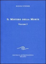IL MISTERO DELLA MORTE - VOL. 1 di Rudolf Steiner