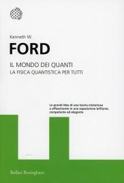 IL MONDO DEI QUANTI La fisica quantistica per tutti di Kenneth W. Ford