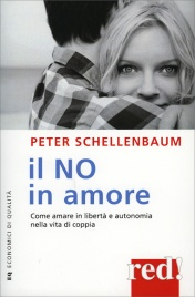 IL NO IN AMORE Come amare in libertà e autonomia nella vita di coppia di Peter Schellenbaum